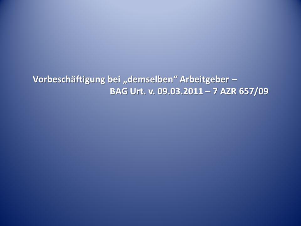 Vorbeschäftigung bei demselben Arbeitgeber – BAG Urt. v. 09.03.2011 – 7 AZR 657/09
