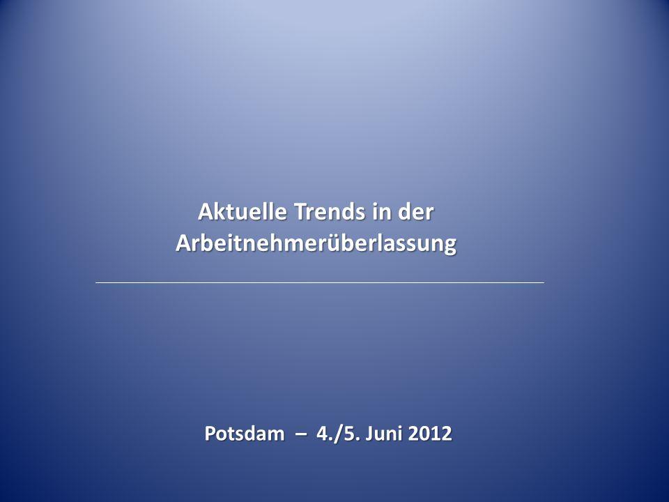 Aktuelle Trends in der Arbeitnehmerüberlassung Potsdam – 4./5. Juni 2012