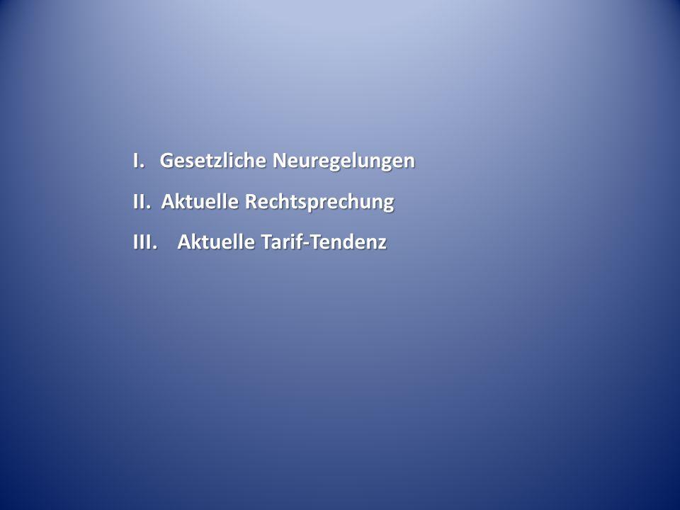 I. Gesetzliche Neuregelungen II. Aktuelle Rechtsprechung III. Aktuelle Tarif-Tendenz