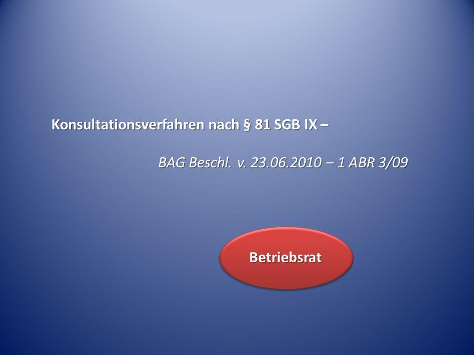 Konsultationsverfahren nach § 81 SGB IX – BAG Beschl. v. 23.06.2010 – 1 ABR 3/09 Betriebsrat