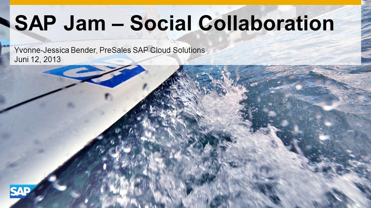 SAP Jam – Social Collaboration Yvonne-Jessica Bender, PreSales SAP Cloud Solutions Juni 12, 2013