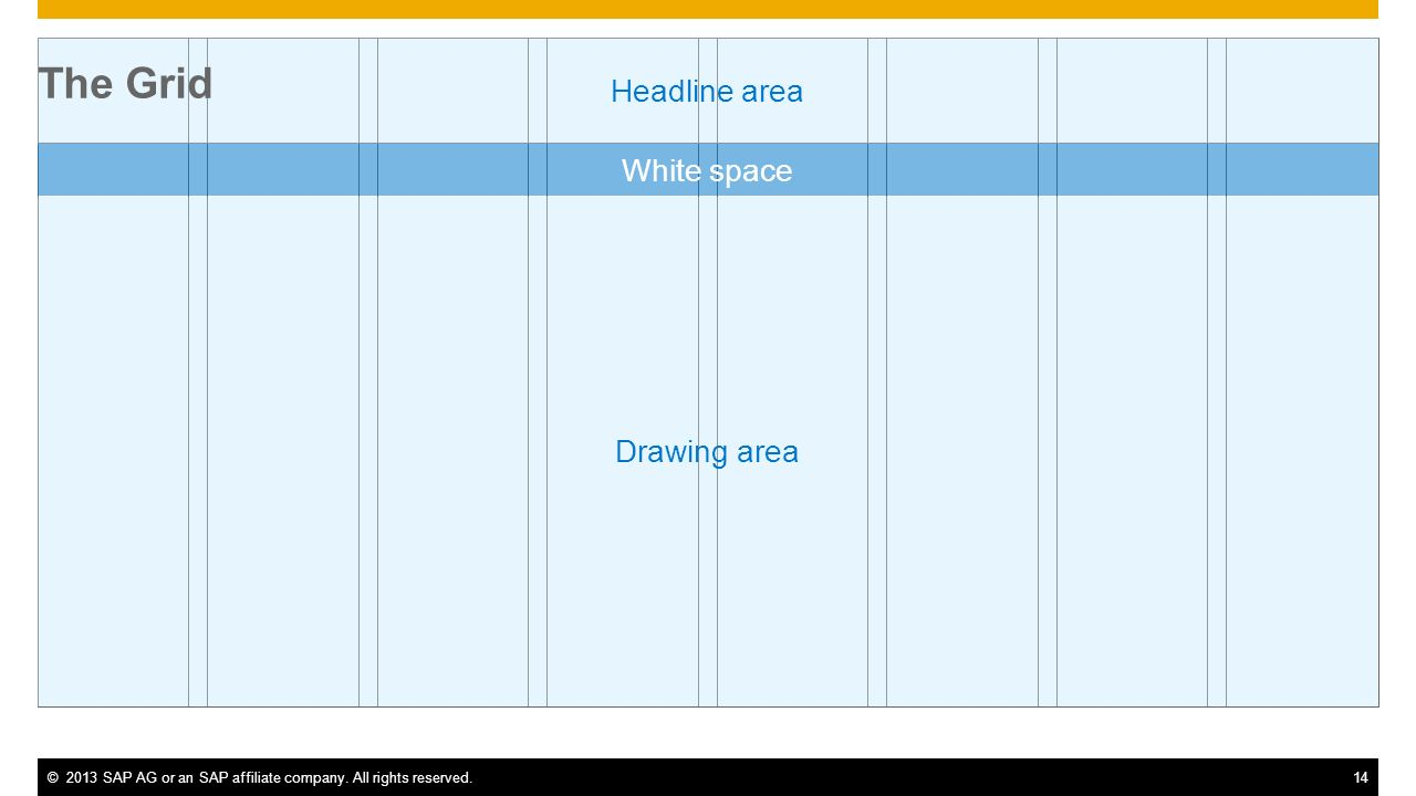 ©2013 SAP AG or an SAP affiliate company. All rights reserved.14 Drawing area Headline area White space The Grid