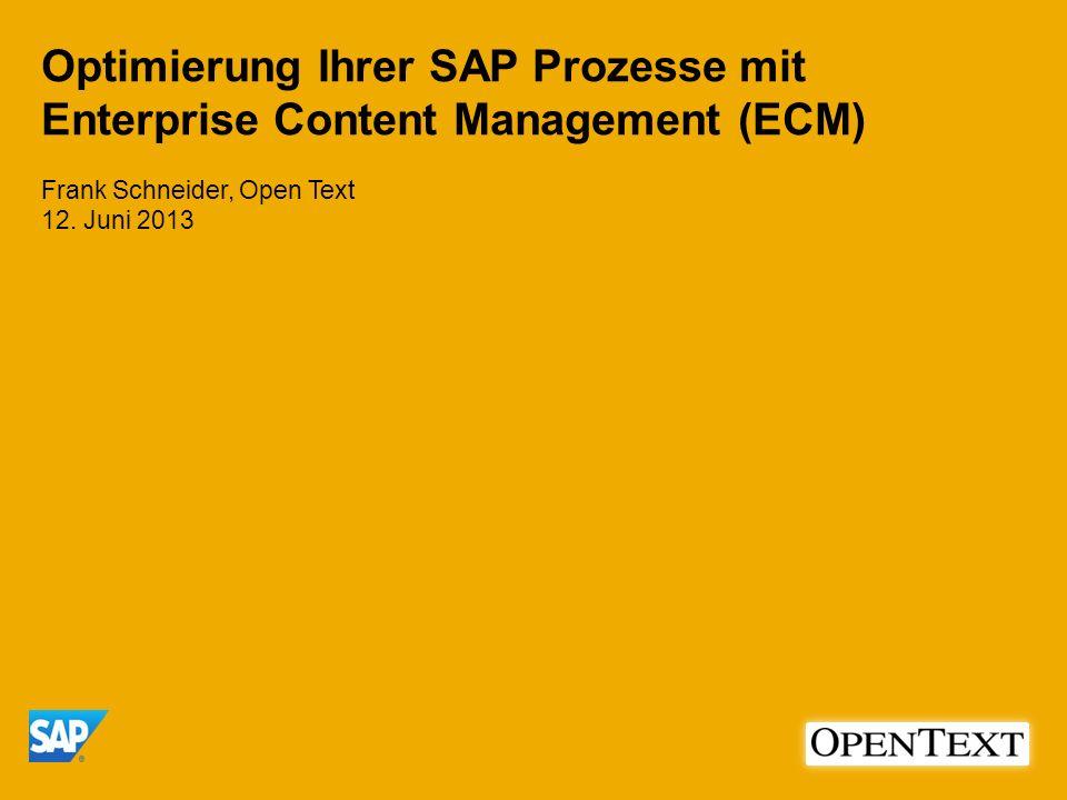 Frank Schneider, Open Text 12. Juni 2013 Optimierung Ihrer SAP Prozesse mit Enterprise Content Management (ECM)