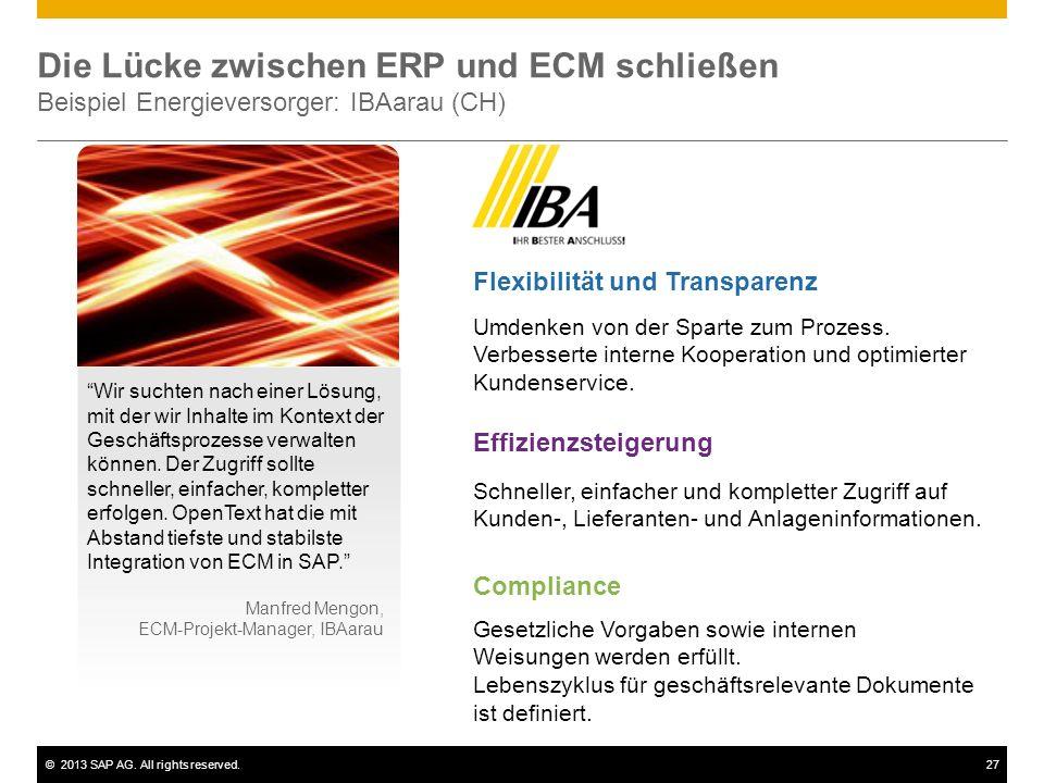 ©2013 SAP AG. All rights reserved.27 Die Lücke zwischen ERP und ECM schließen Beispiel Energieversorger: IBAarau (CH) Wir suchten nach einer Lösung, m
