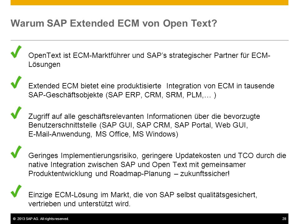 ©2013 SAP AG. All rights reserved.28 Warum SAP Extended ECM von Open Text? OpenText ist ECM-Marktführer und SAPs strategischer Partner für ECM- Lösung