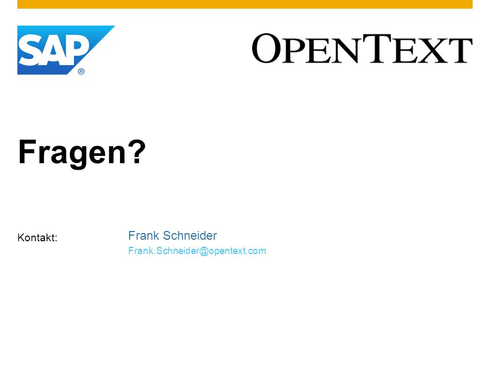Fragen? Kontakt: Frank Schneider Frank.Schneider@opentext.com