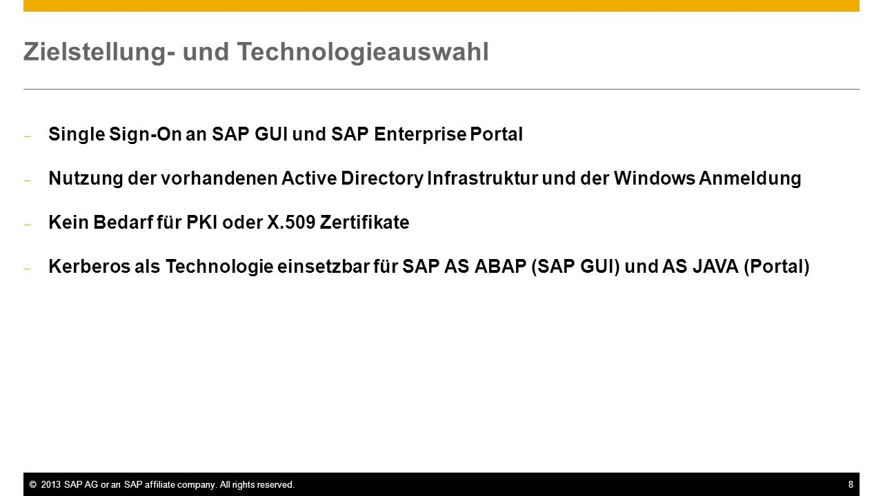 ©2013 SAP AG or an SAP affiliate company. All rights reserved.8 Zielstellung- und Technologieauswahl Single Sign-On an SAP GUI und SAP Enterprise Port