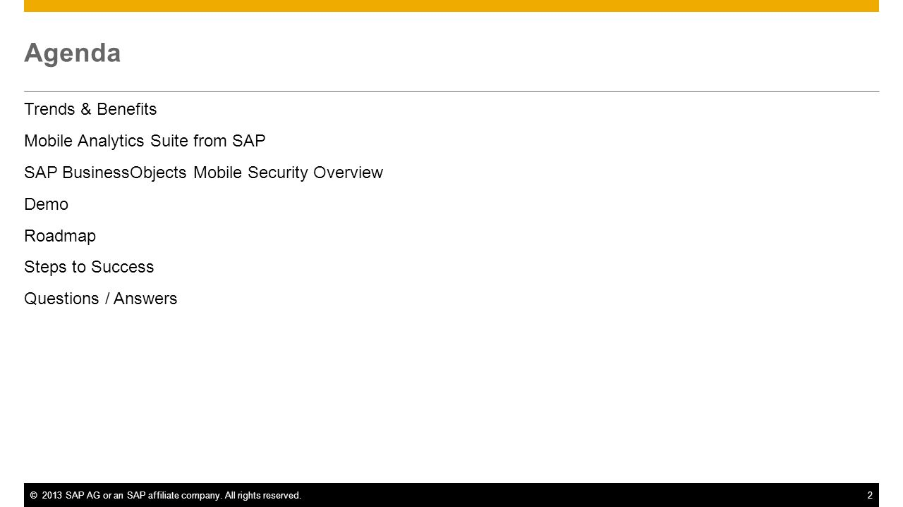 ©2013 SAP AG or an SAP affiliate company. All rights reserved.2 Agenda Trends & Benefits Mobile Analytics Suite from SAP SAP BusinessObjects Mobile Se