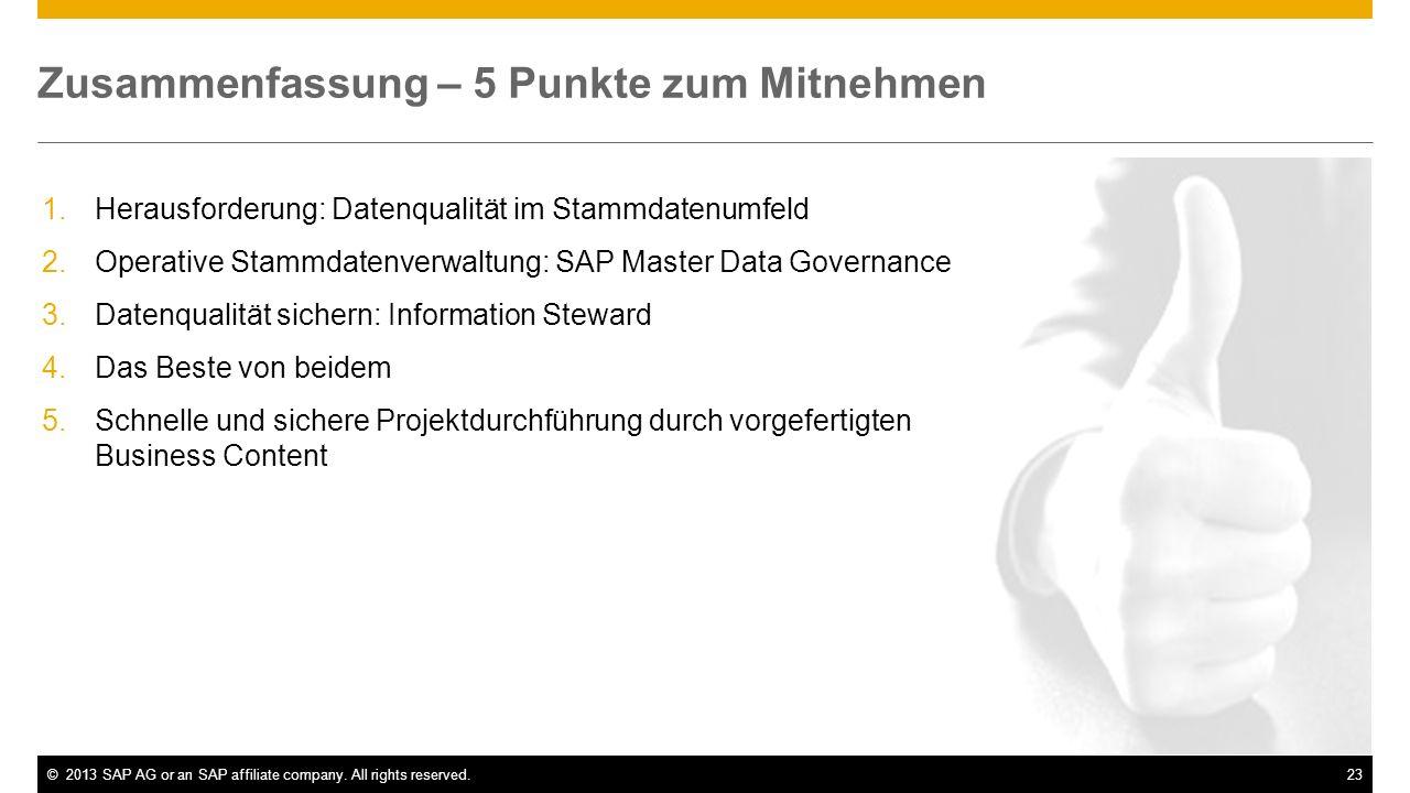 ©2013 SAP AG or an SAP affiliate company. All rights reserved.23 Zusammenfassung – 5 Punkte zum Mitnehmen 1.Herausforderung: Datenqualität im Stammdat