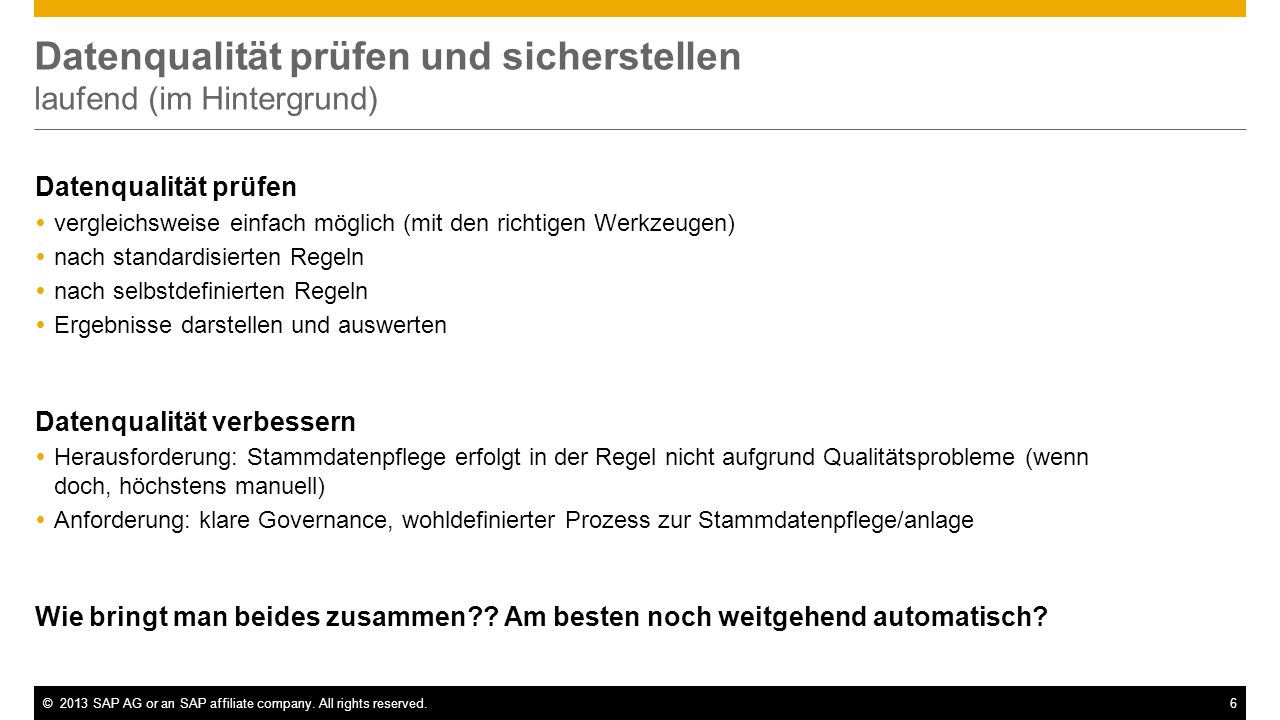 ©2013 SAP AG or an SAP affiliate company. All rights reserved.6 Datenqualität prüfen und sicherstellen laufend (im Hintergrund) Datenqualität prüfen v