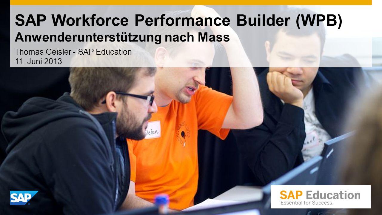 SAP Workforce Performance Builder (WPB) Anwenderunterstützung nach Mass Thomas Geisler - SAP Education 11. Juni 2013