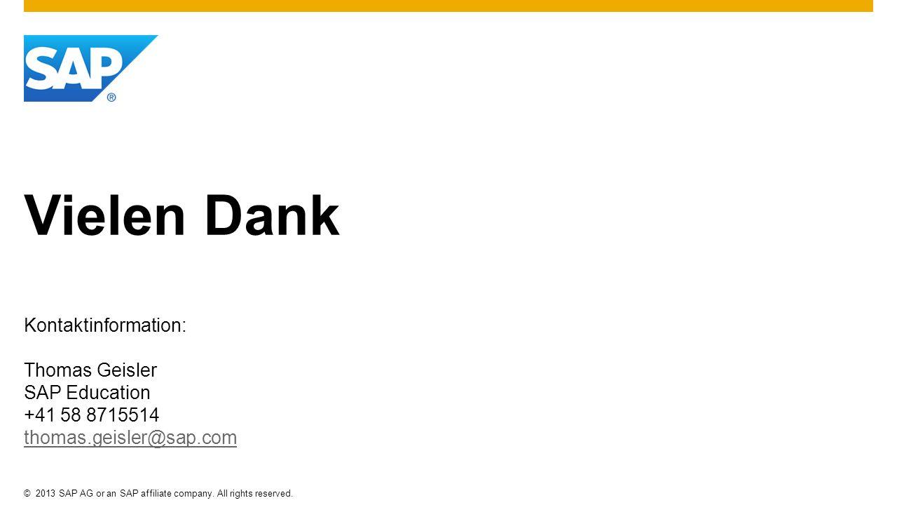 ©2013 SAP AG or an SAP affiliate company. All rights reserved. Vielen Dank Kontaktinformation: Thomas Geisler SAP Education +41 58 8715514 thomas.geis