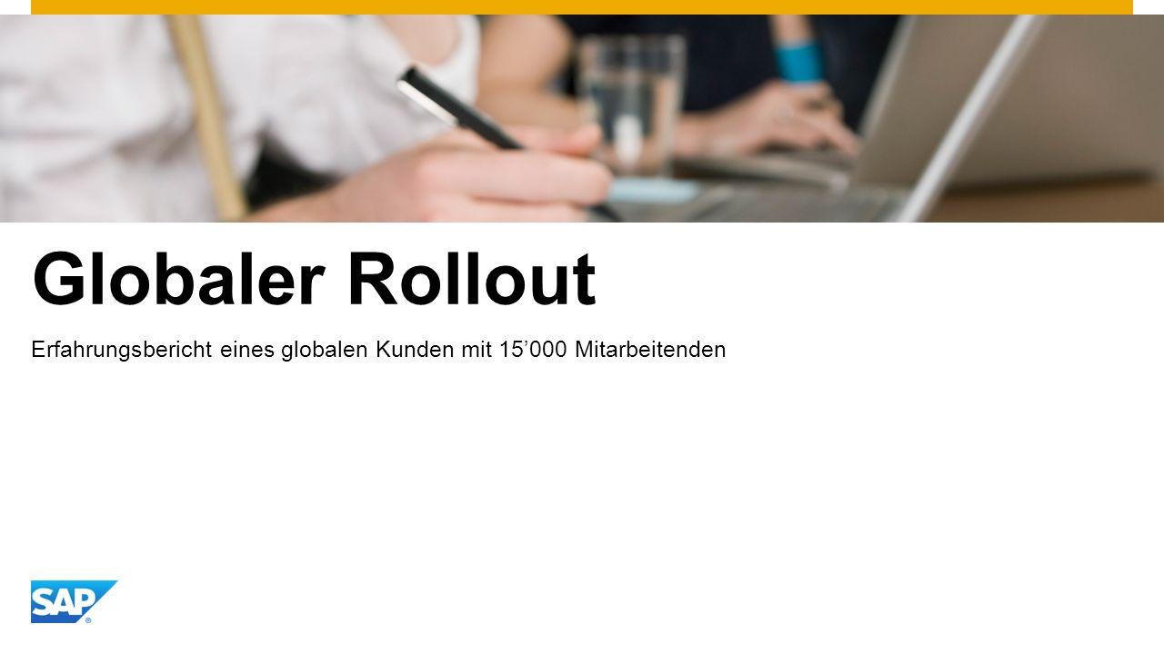 Globaler Rollout Erfahrungsbericht eines globalen Kunden mit 15000 Mitarbeitenden