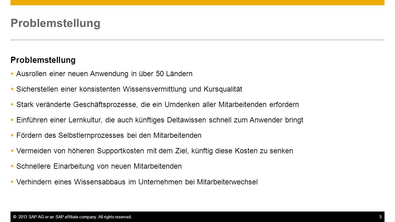 ©2013 SAP AG or an SAP affiliate company. All rights reserved.5 Problemstellung Ausrollen einer neuen Anwendung in über 50 Ländern Sicherstellen einer
