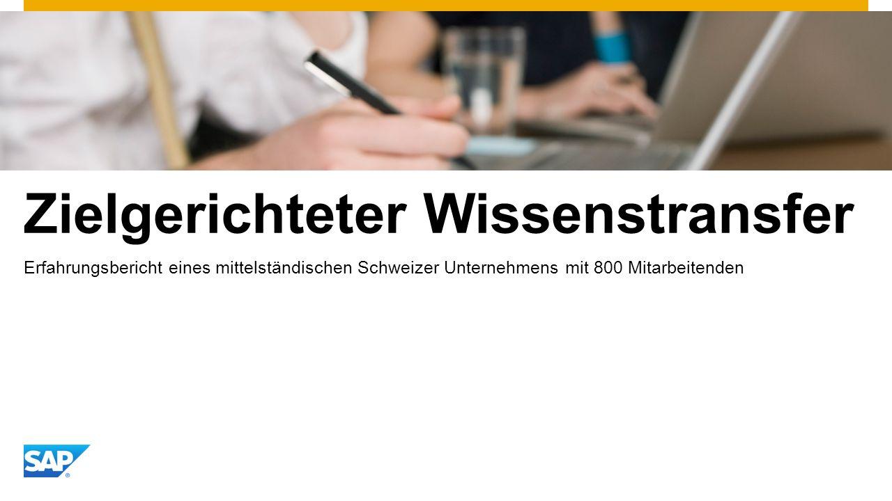 Zielgerichteter Wissenstransfer Erfahrungsbericht eines mittelständischen Schweizer Unternehmens mit 800 Mitarbeitenden