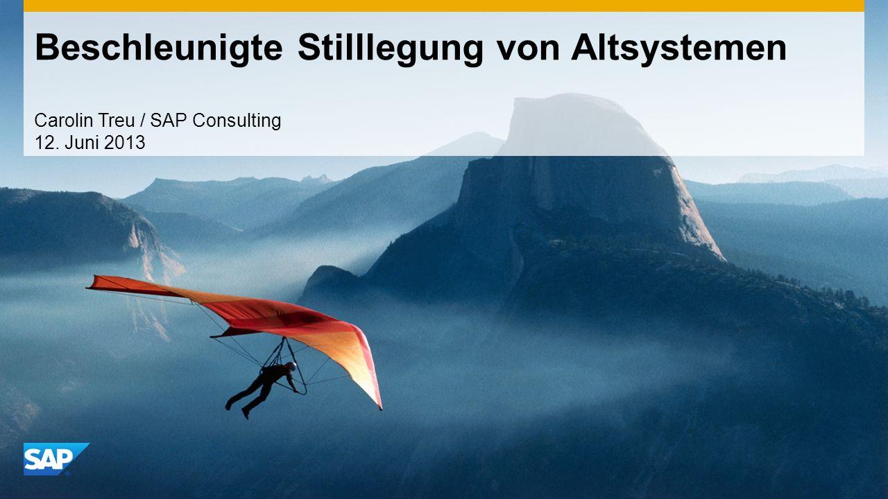 Beschleunigte Stilllegung von Altsystemen Carolin Treu / SAP Consulting 12. Juni 2013