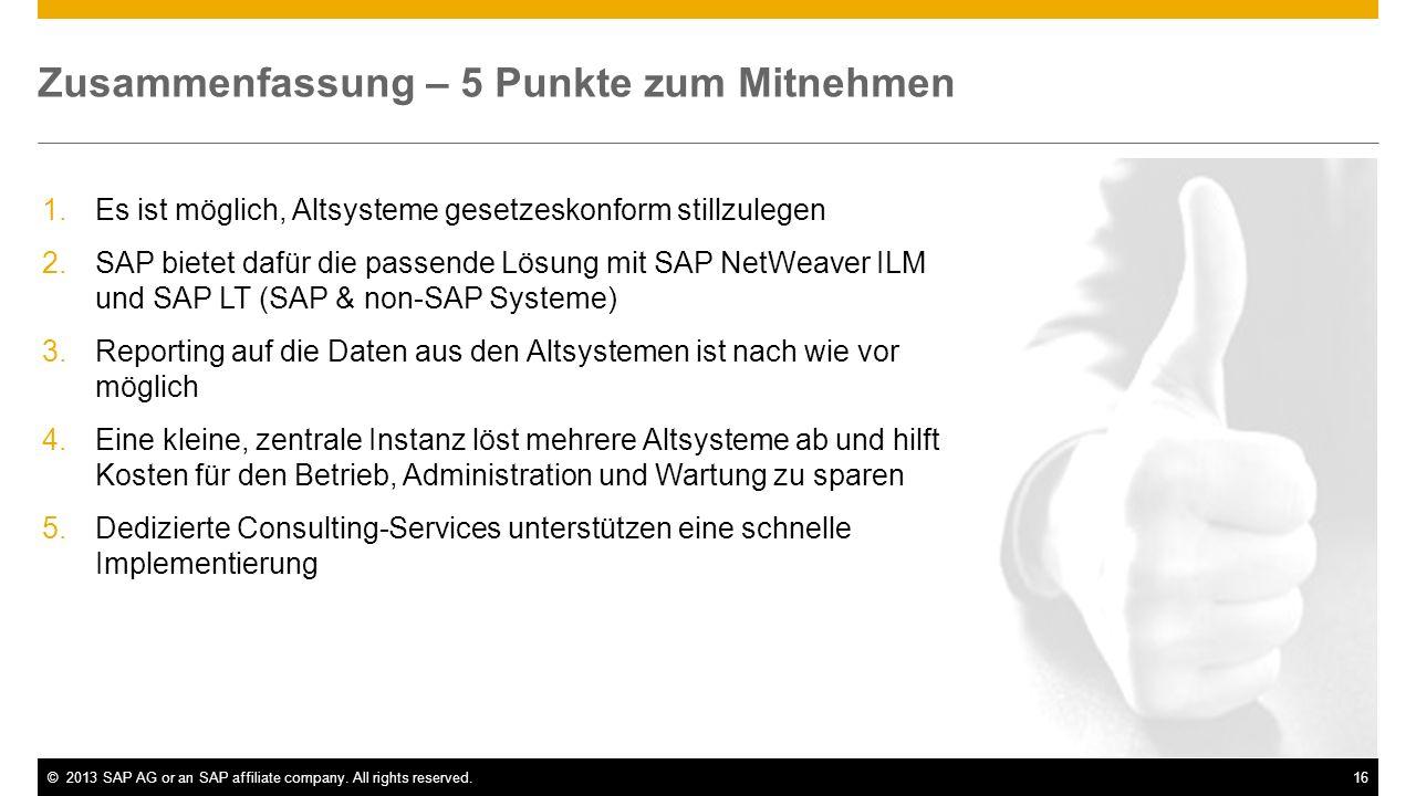 ©2013 SAP AG or an SAP affiliate company. All rights reserved.16 Zusammenfassung – 5 Punkte zum Mitnehmen 1.Es ist möglich, Altsysteme gesetzeskonform