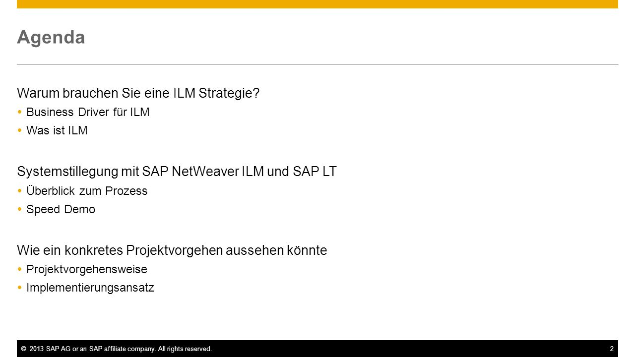 ©2013 SAP AG or an SAP affiliate company. All rights reserved.2 Agenda Warum brauchen Sie eine ILM Strategie? Business Driver für ILM Was ist ILM Syst