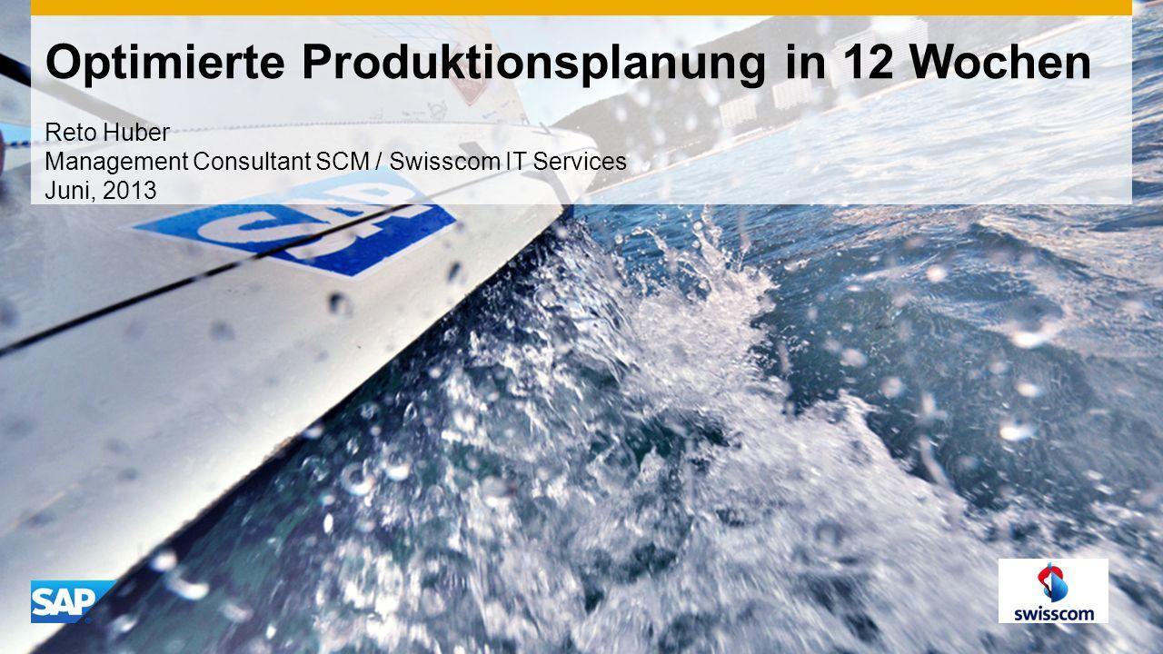 Optimierte Produktionsplanung in 12 Wochen Reto Huber Management Consultant SCM / Swisscom IT Services Juni, 2013