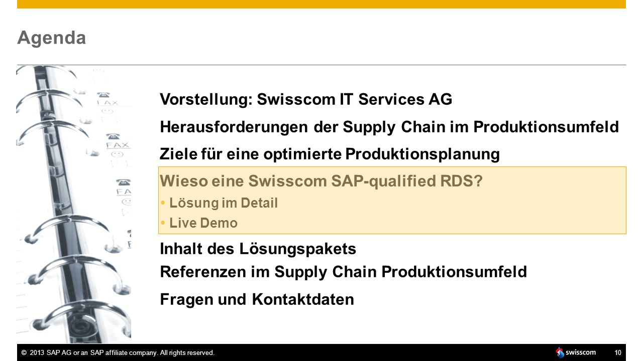 ©2013 SAP AG or an SAP affiliate company. All rights reserved.10 Agenda Vorstellung: Swisscom IT Services AG Herausforderungen der Supply Chain im Pro