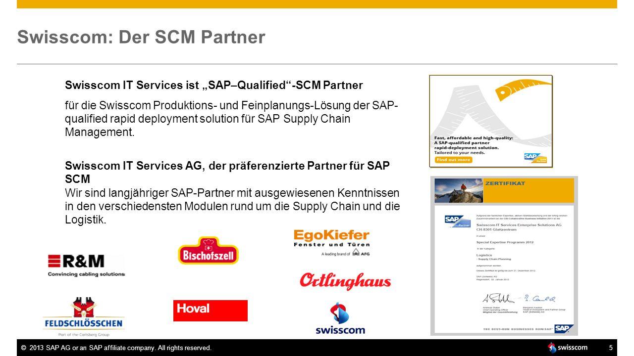 ©2013 SAP AG or an SAP affiliate company. All rights reserved.5 Swisscom: Der SCM Partner Swisscom IT Services ist SAP–Qualified-SCM Partner für die S