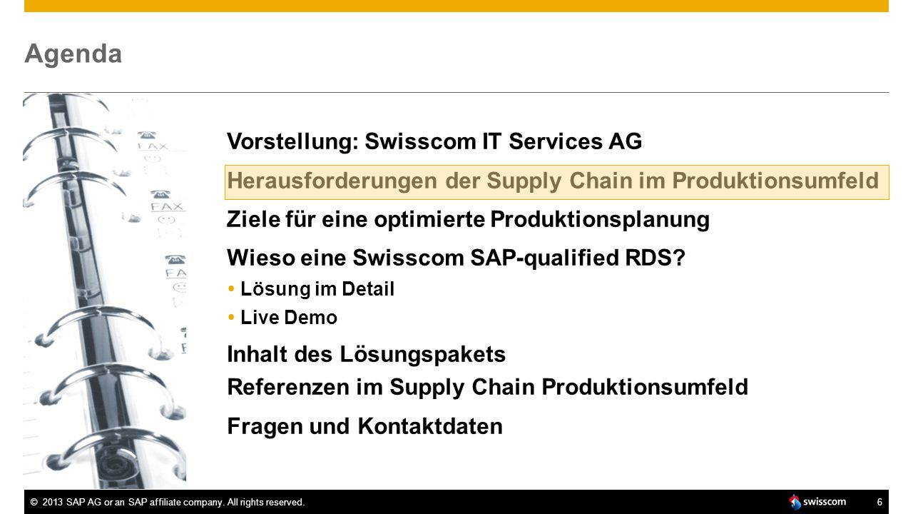 ©2013 SAP AG or an SAP affiliate company. All rights reserved.6 Agenda Vorstellung: Swisscom IT Services AG Herausforderungen der Supply Chain im Prod