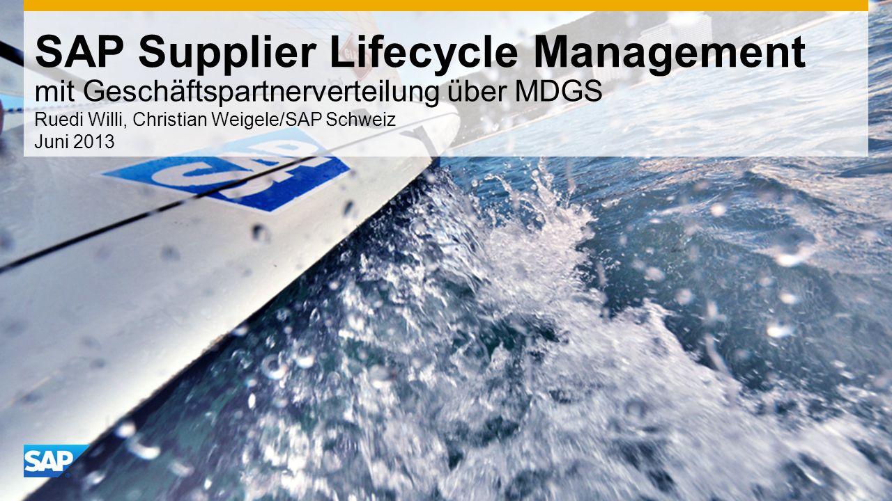 SAP Supplier Lifecycle Management mit Geschäftspartnerverteilung über MDGS Ruedi Willi, Christian Weigele/SAP Schweiz Juni 2013