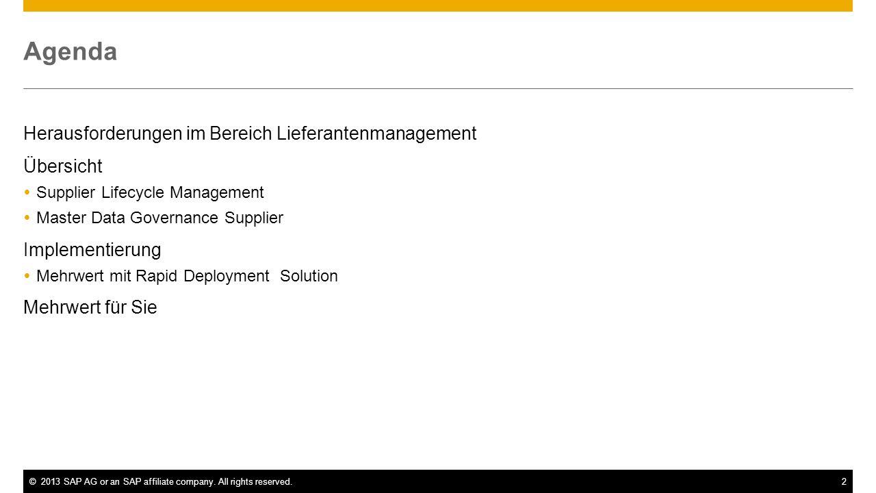 ©2013 SAP AG or an SAP affiliate company. All rights reserved.2 Agenda Herausforderungen im Bereich Lieferantenmanagement Übersicht Supplier Lifecycle