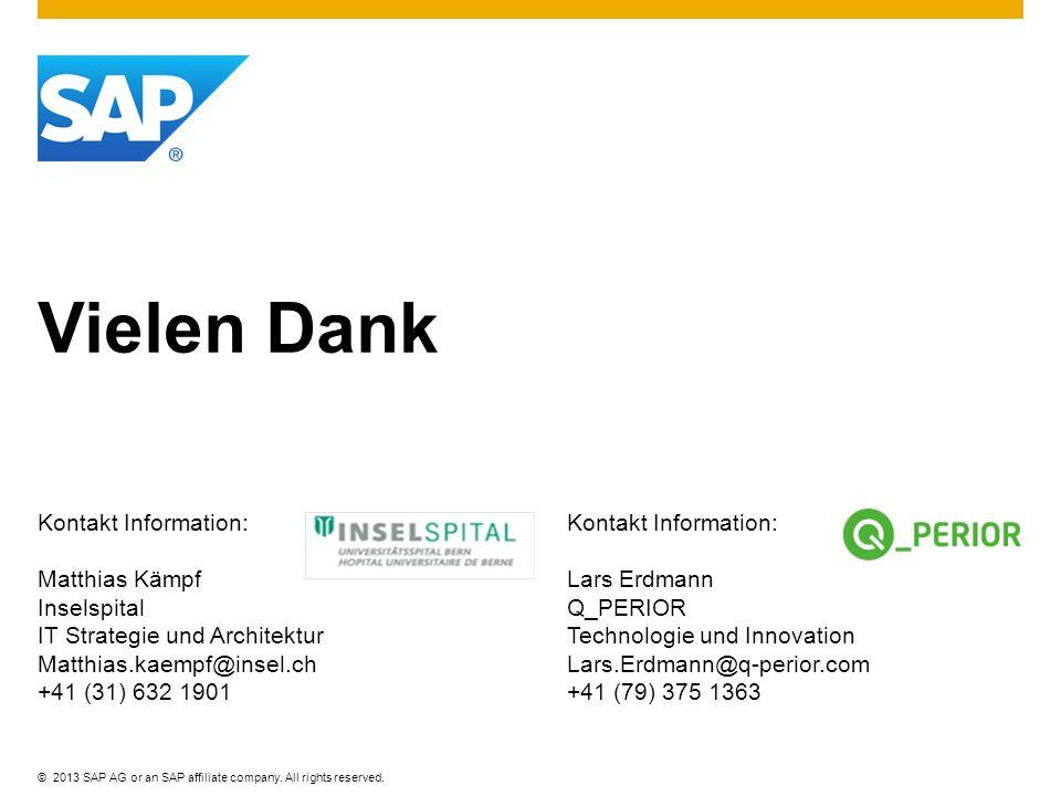 ©2013 SAP AG or an SAP affiliate company. All rights reserved. Vielen Dank Kontakt Information: Matthias Kämpf Inselspital IT Strategie und Architektu