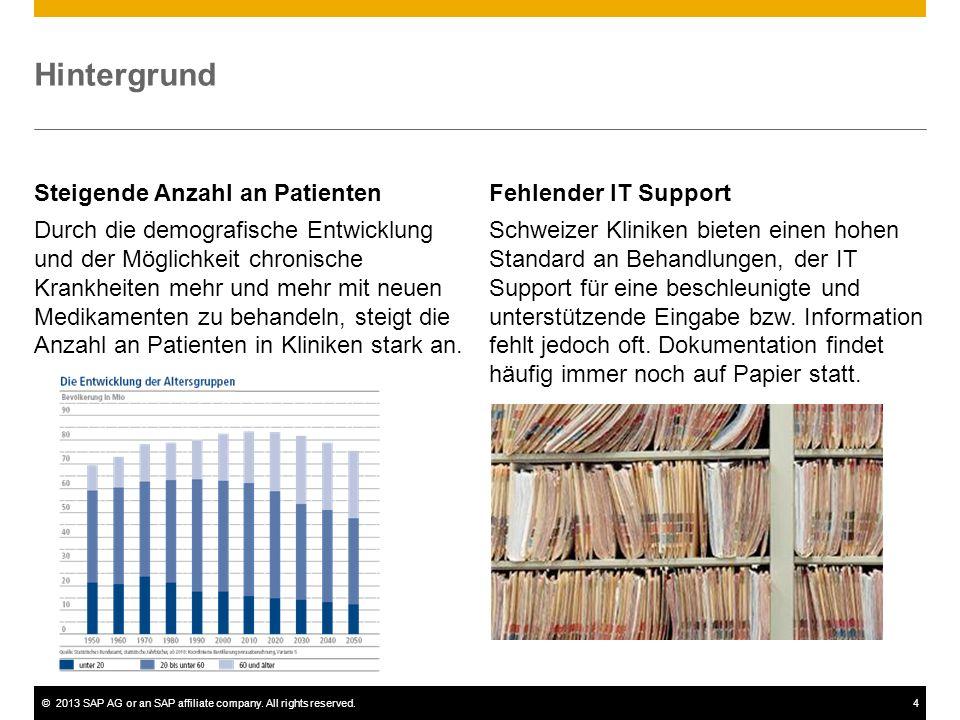 ©2013 SAP AG or an SAP affiliate company. All rights reserved.4 Hintergrund Steigende Anzahl an Patienten Durch die demografische Entwicklung und der