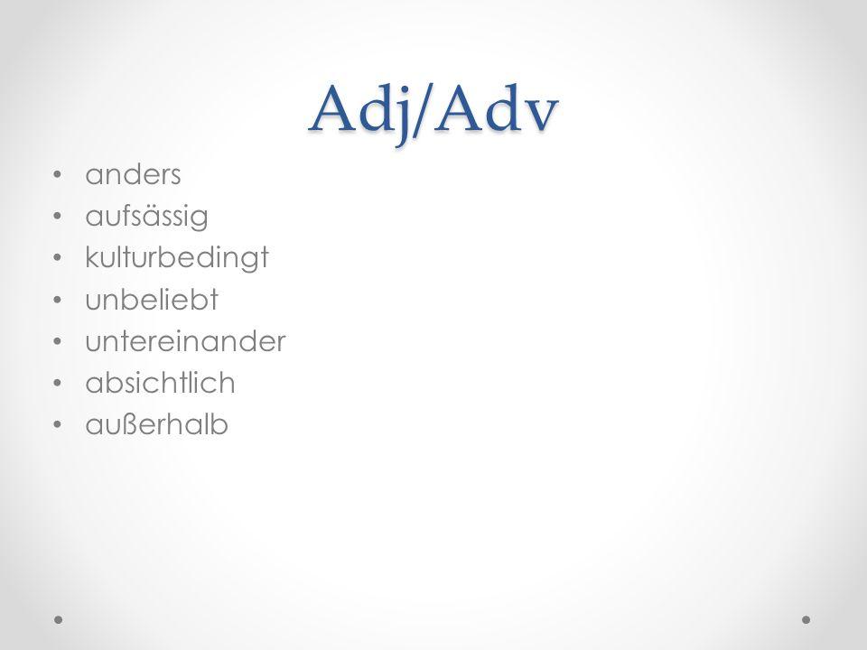 Adj/Adv anders aufsässig kulturbedingt unbeliebt untereinander absichtlich außerhalb