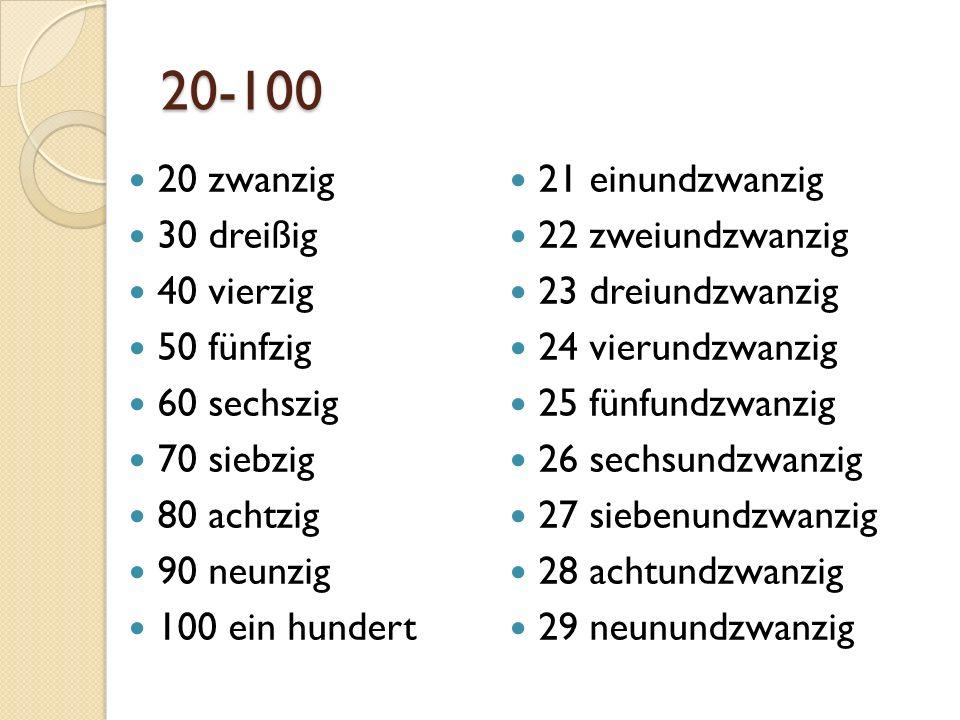 20-100 20 zwanzig 30 dreißig 40 vierzig 50 fünfzig 60 sechszig 70 siebzig 80 achtzig 90 neunzig 100 ein hundert 21 einundzwanzig 22 zweiundzwanzig 23