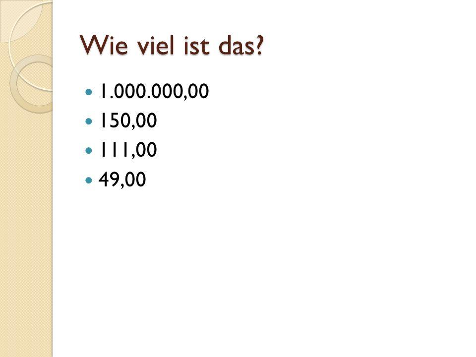 Wie viel ist das? 1.000.000,00 150,00 111,00 49,00