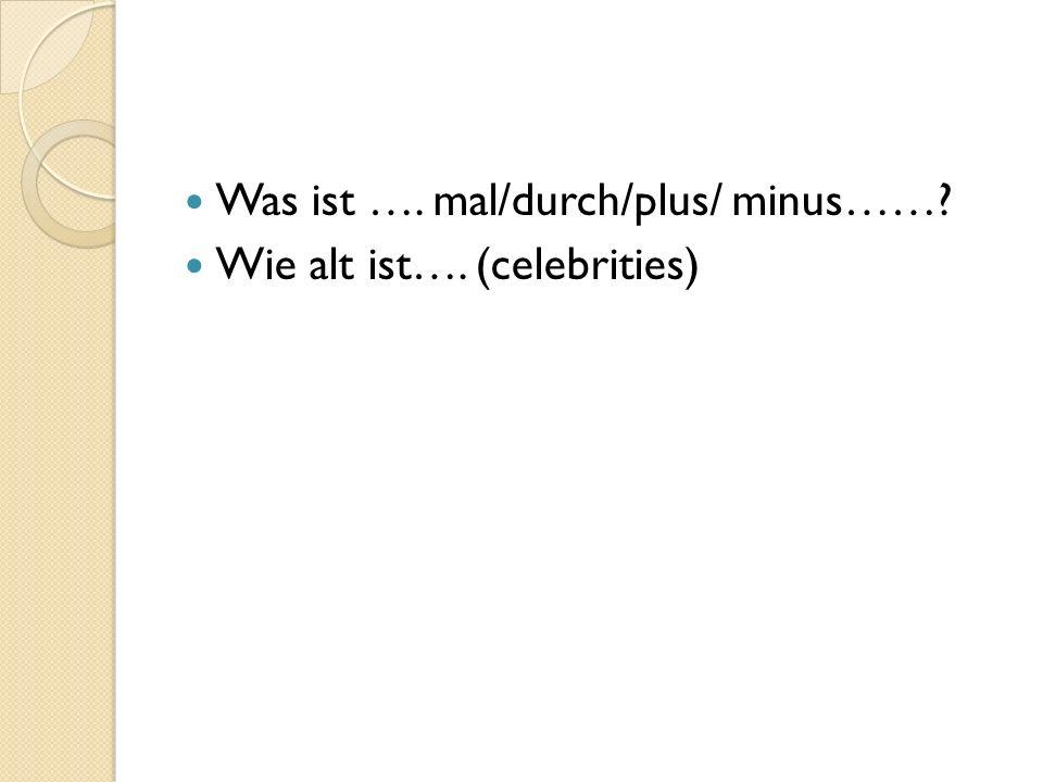 Was ist …. mal/durch/plus/ minus……? Wie alt ist…. (celebrities)