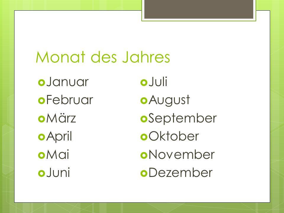 Monat des Jahres Januar Februar März April Mai Juni Juli August September Oktober November Dezember