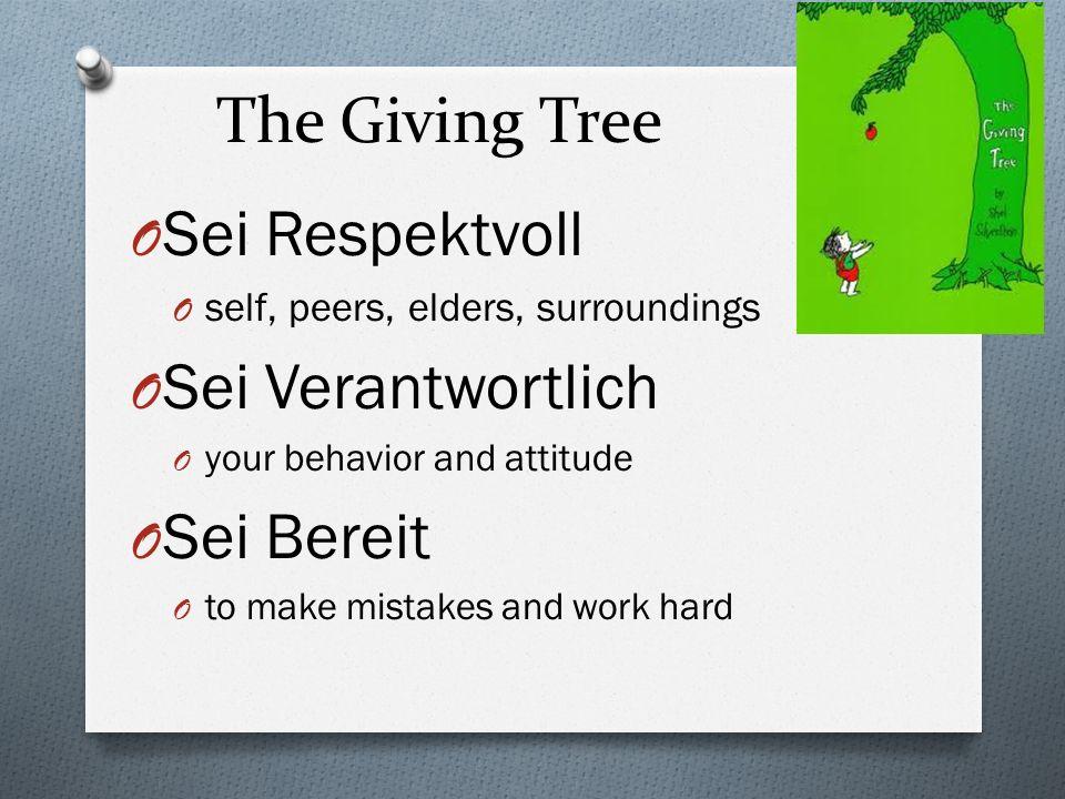 The Giving Tree O Sei Respektvoll O self, peers, elders, surroundings O Sei Verantwortlich O your behavior and attitude O Sei Bereit O to make mistake