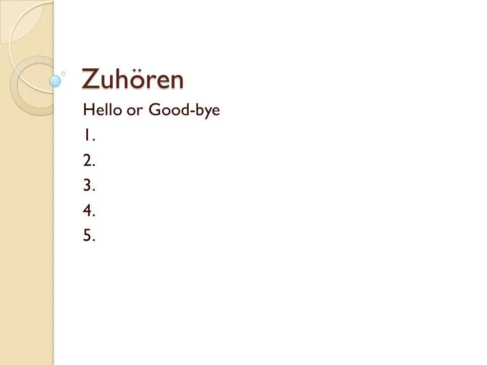 Zuhören Hello or Good-bye 1. 2. 3. 4. 5.