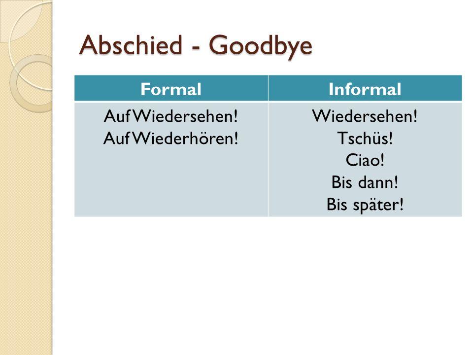 Abschied - Goodbye FormalInformal Auf Wiedersehen! Auf Wiederhören! Wiedersehen! Tschüs! Ciao! Bis dann! Bis später!
