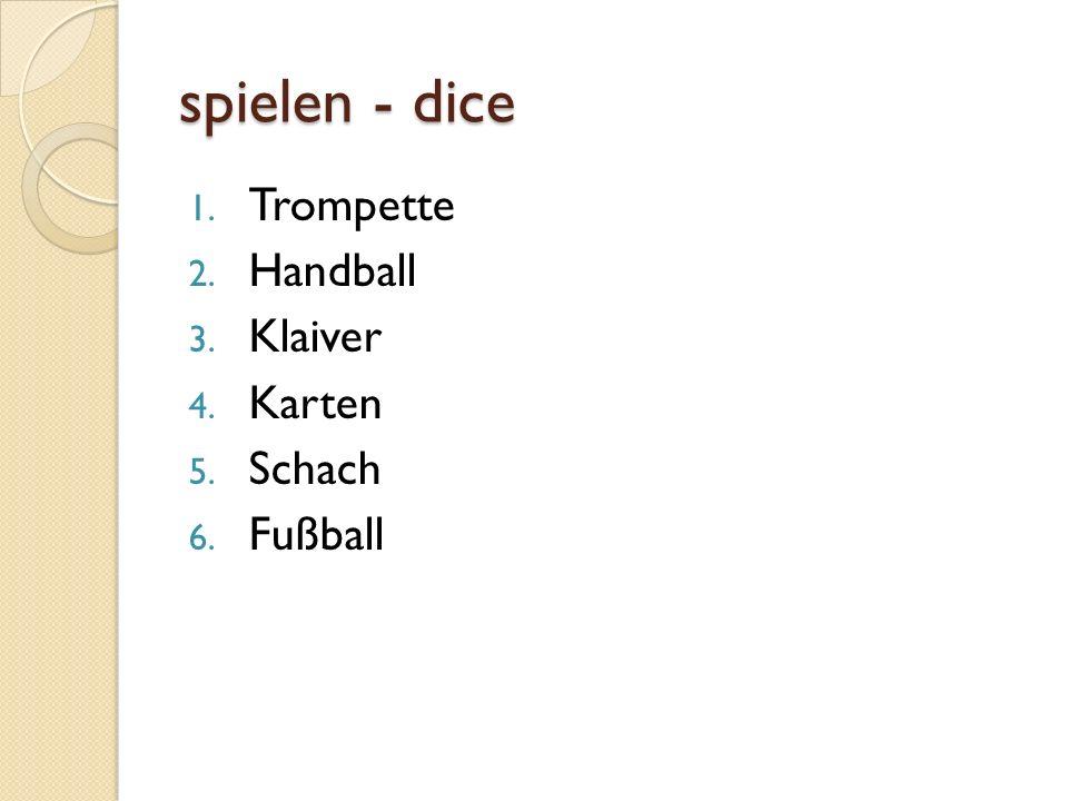 spielen - dice 1. Trompette 2. Handball 3. Klaiver 4. Karten 5. Schach 6. Fußball