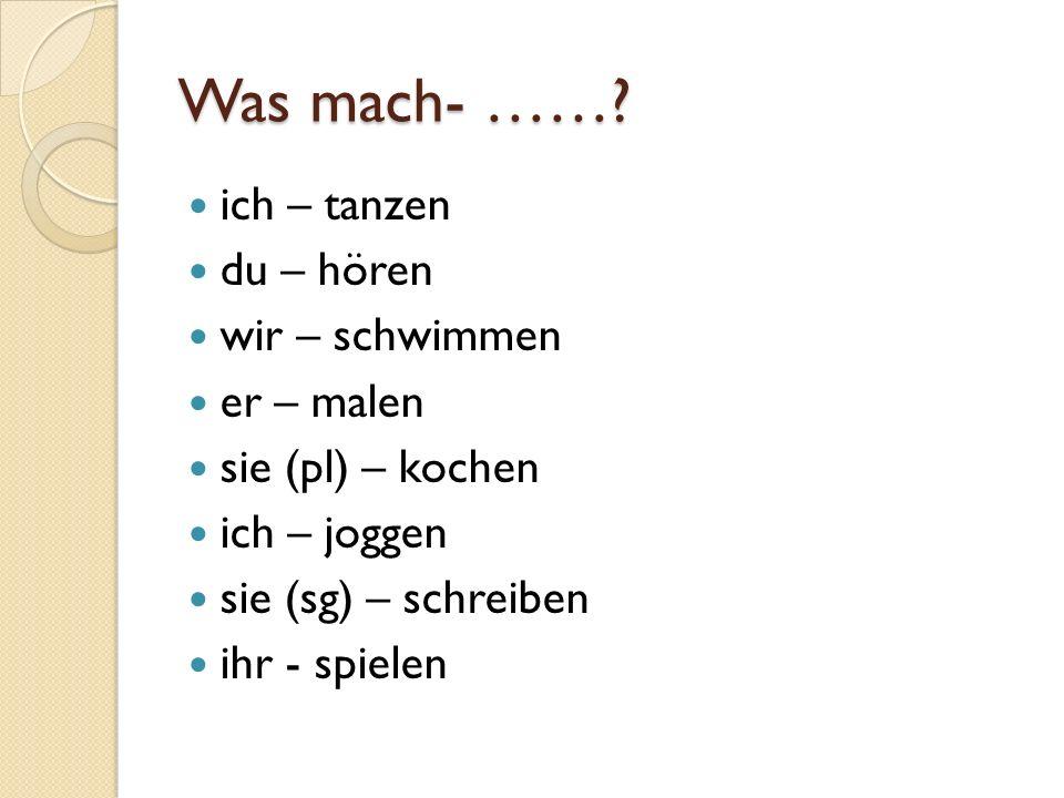Was mach- …….