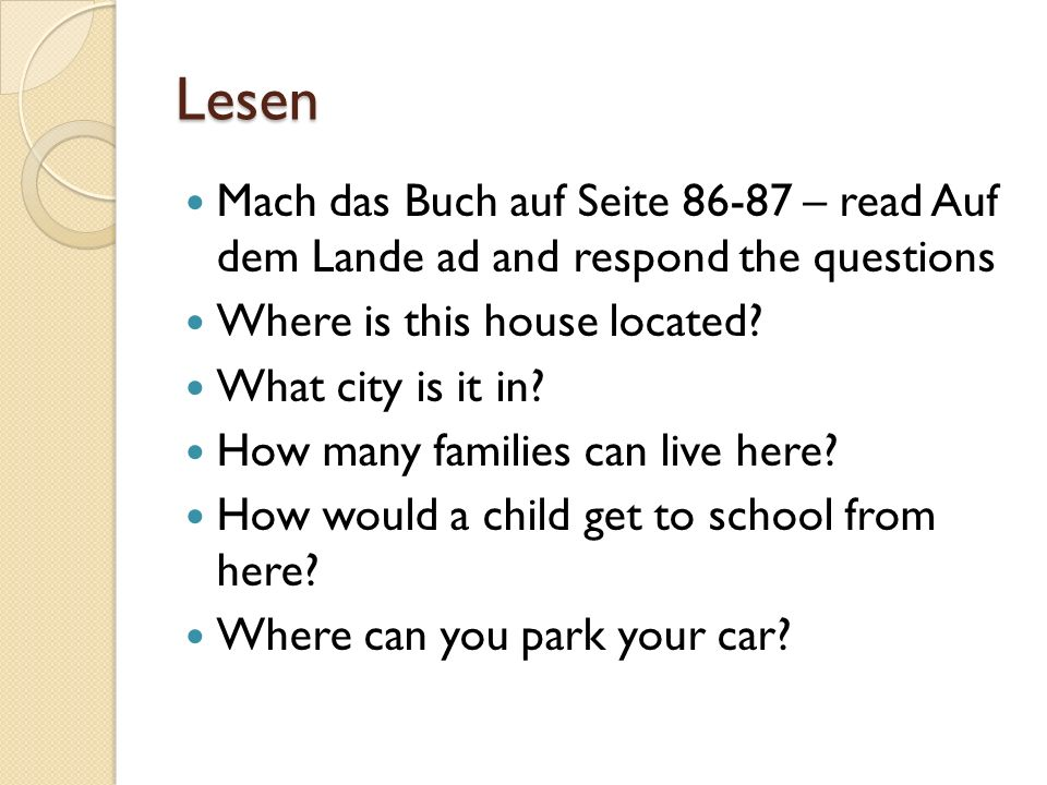 Lesen Mach das Buch auf Seite 86-87 – read Auf dem Lande ad and respond the questions Where is this house located.