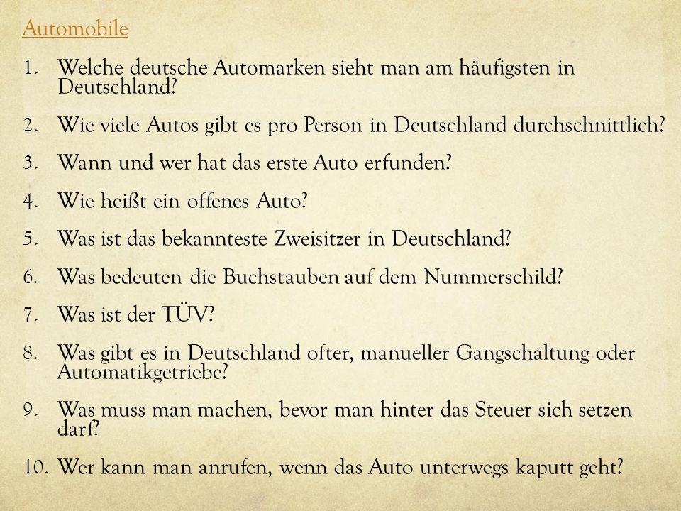 Automobile 1. Welche deutsche Automarken sieht man am häufigsten in Deutschland? 2. Wie viele Autos gibt es pro Person in Deutschland durchschnittlich