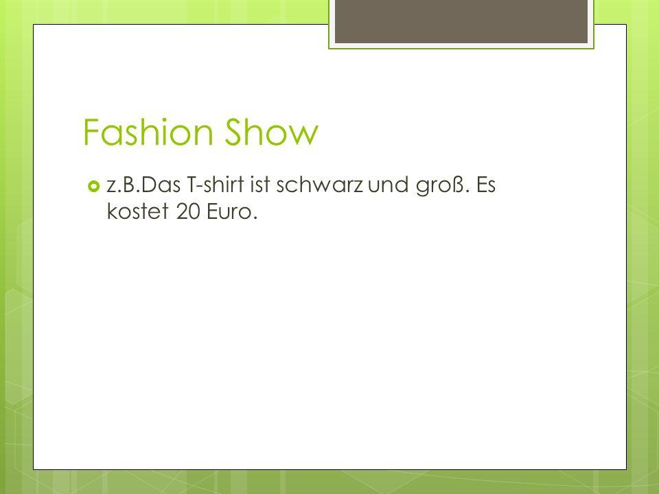 Fashion Show z.B.Das T-shirt ist schwarz und groß. Es kostet 20 Euro.