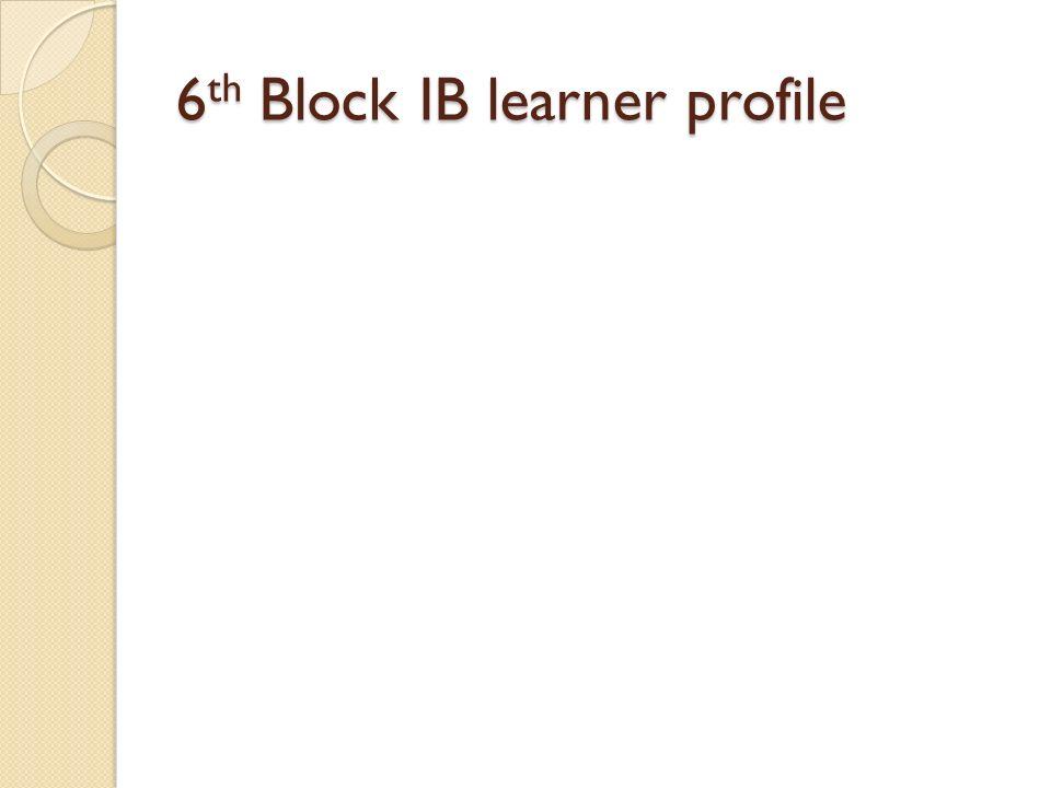 6 th Block IB learner profile