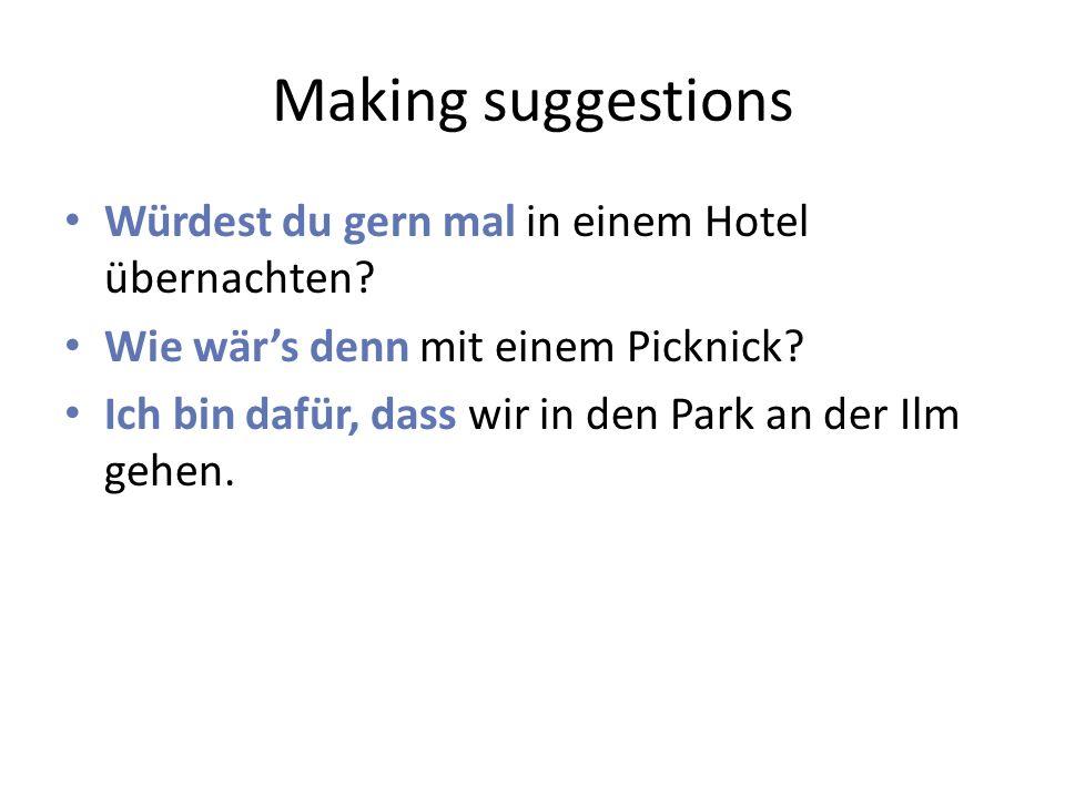 Making suggestions Würdest du gern mal in einem Hotel übernachten.