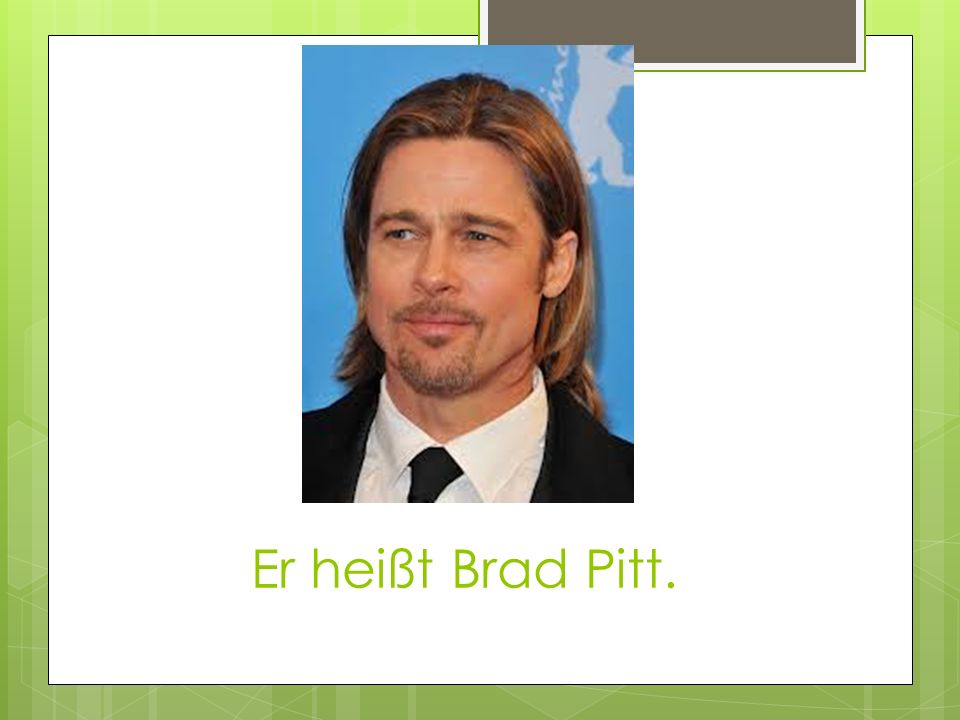 Er heißt Brad Pitt.