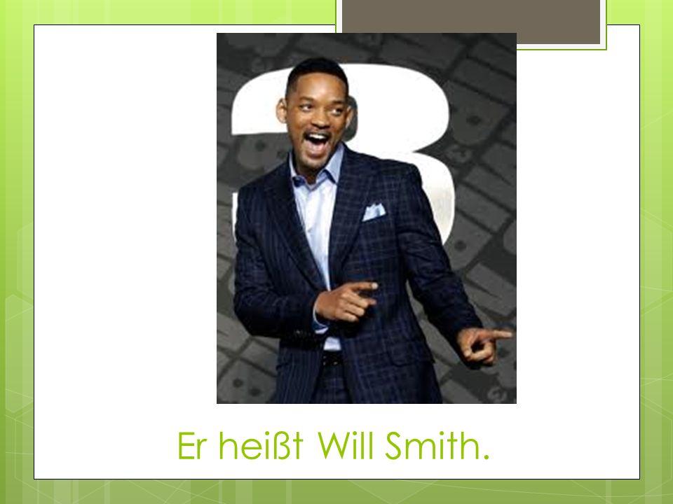 Er heißt Will Smith.