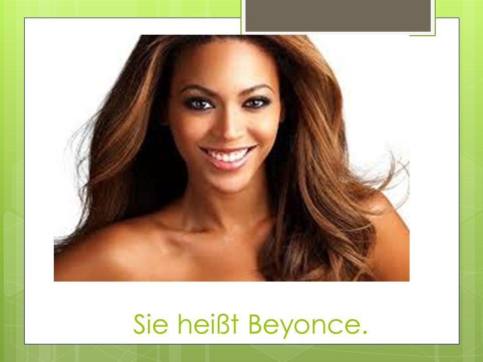 Sie heißt Beyonce.