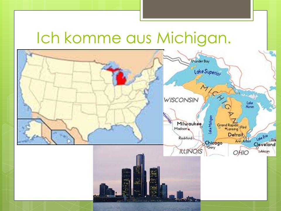 Ich komme aus Michigan.