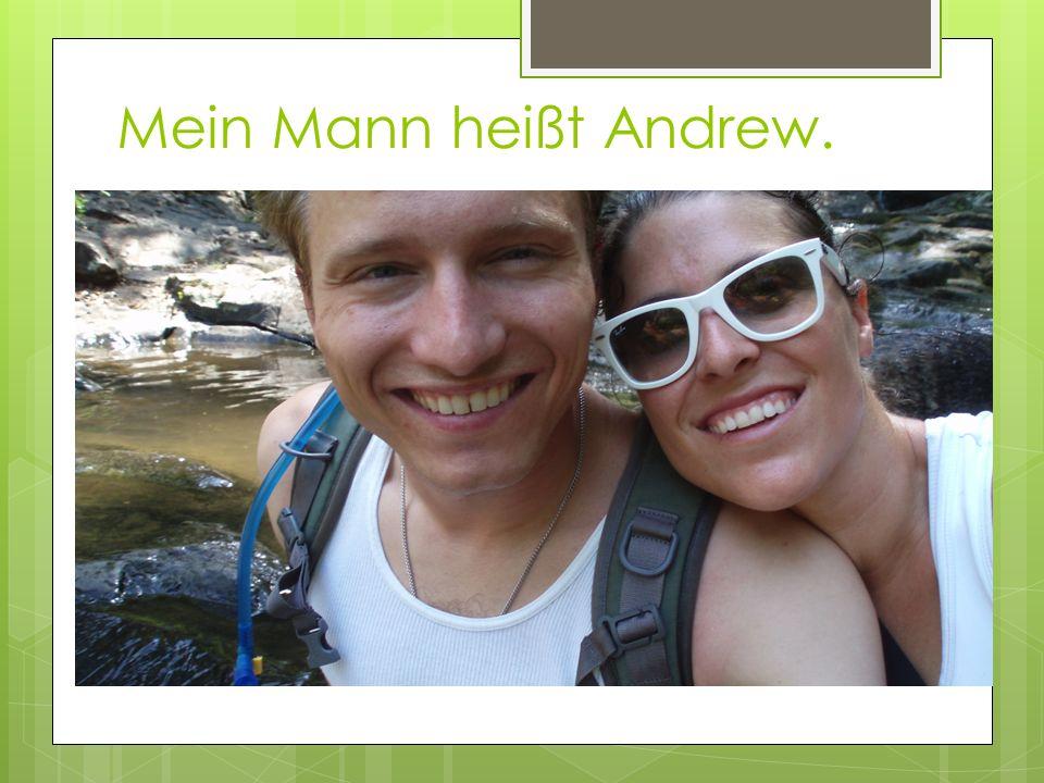 Mein Mann heißt Andrew.